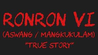 RONRON VI (Aswang / Mangkukulam) *True Story*