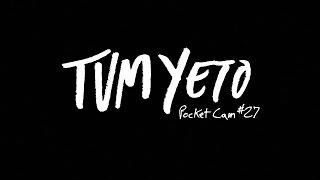 Tum Yeto Pocket Cam #27