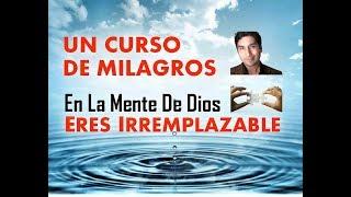 UN CURSO DE MILAGROS: ERES IRREMPLAZABLE