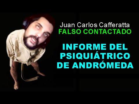 Juan Carlos Cafferatta - FALSO CONTACTADO - INFORME DEL PSIQUIÁTRICO DE ANDRÓMEDA