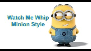 Watch Me Whip Watch Me Nae Nae - by Silento - Minions remix
