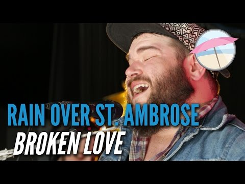 Rain Over St. Ambrose - Broken Love (Live at the Edge)