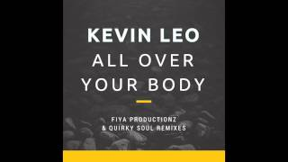 All over your body -  Kevin Leo -  Fiya Productionz Original