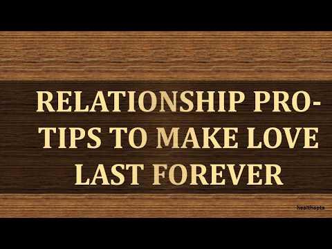 RELATIONSHIP PRO TIPS TO MAKE LOVE LAST FOREVER