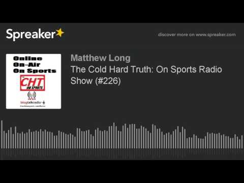 The Cold Hard Truth: On Sports Radio Show (#226)
