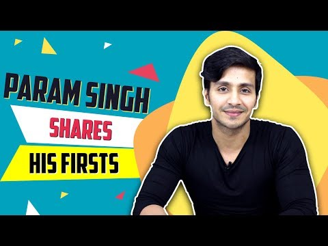 Param Singh Shares His Firsts With India Forums | First Audition, Kiss & More