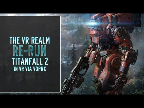 Titanfall 2 in VR: Kicking Butt With Vorpx / HTC Vive Live Stream