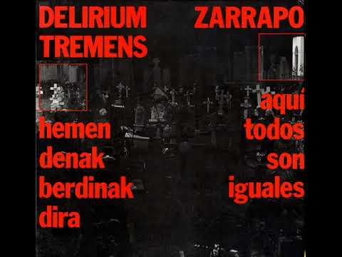 Delirium Tremens/Zarrapo - Hemen denak berdinak dira/Aquí todos somos iguales (Álbum completo)