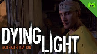 DYING LIGHT # 25 - Sad Sad Situation «» Let