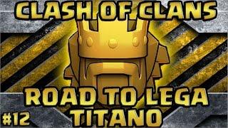 ROAD TO LEGA TITANO#12 - I MIEI MIGLIORI ATTACCHI SU CLASH OF CLANS (XL)