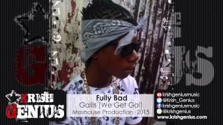 Fully Bad - Gallis (We Get Gal) Boundry Riddim - November 2015