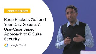 Keep Hackers Out & Your Data Secure: Use-Case Based Approach to G Suite Security (Cloud Next '19 UK)