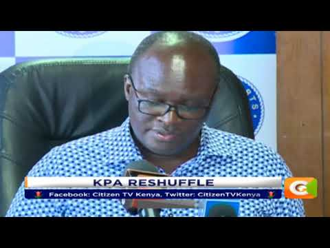 Citizen Extra:Kenya Ports Authority staff reshuffled