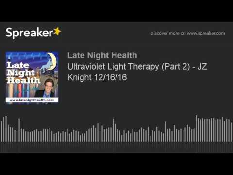Ultraviolet Light Therapy (Part 2) - JZ Knight 12/16/16
