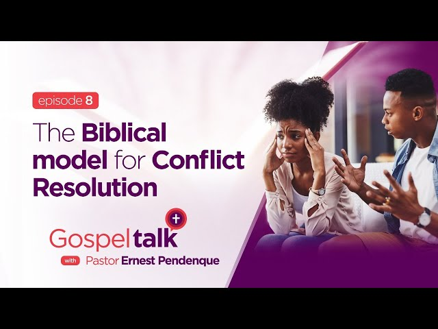 Gospel Talk | S1E8 | The Biblical model for Conflict Resolution | Ps. Ernest Pendenque