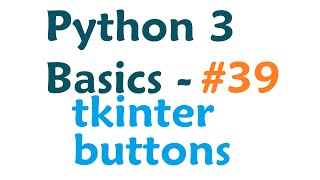 Python 3 Programming Tutorial - Tkinter adding buttons