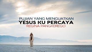 PUJIAN YANG MENGUATKAN - YESUS KU PERCAYA - REGINA PANGKEREGO