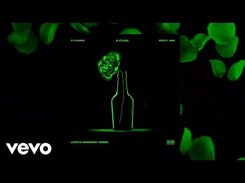 A.CHAL - Love N Hennessy (Remix) ft. 2 Chainz, Nicky Jam