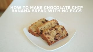 How To Make Chocolate Chip Banana Bread With No Eggs : Banana Bread