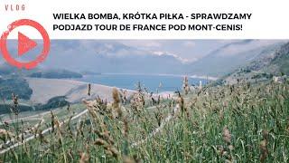 Wielka bomba, krótka piłka - sprawdzamy podjazd Tour de France pod Mont-Cenis!