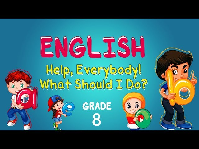 English | Grade 8 | Help, Everybody! What Should I Do?