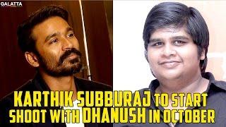 Karthik Subburaj to Start Shoot with Dhanush in October