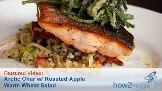 Arctic Char with Roasted Apple Warm Wheat Salad