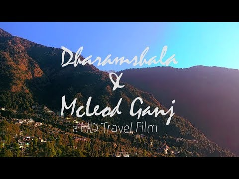 Dharamshala & Mc Leodganj - The best HD cinematic travel video ever made | My first travel Film 2018