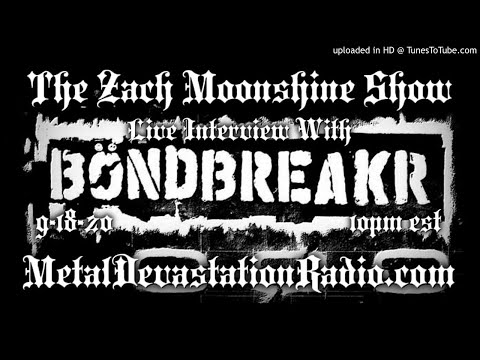 Bondbreakr - Interview 2020 - The Zach Moonshine Show