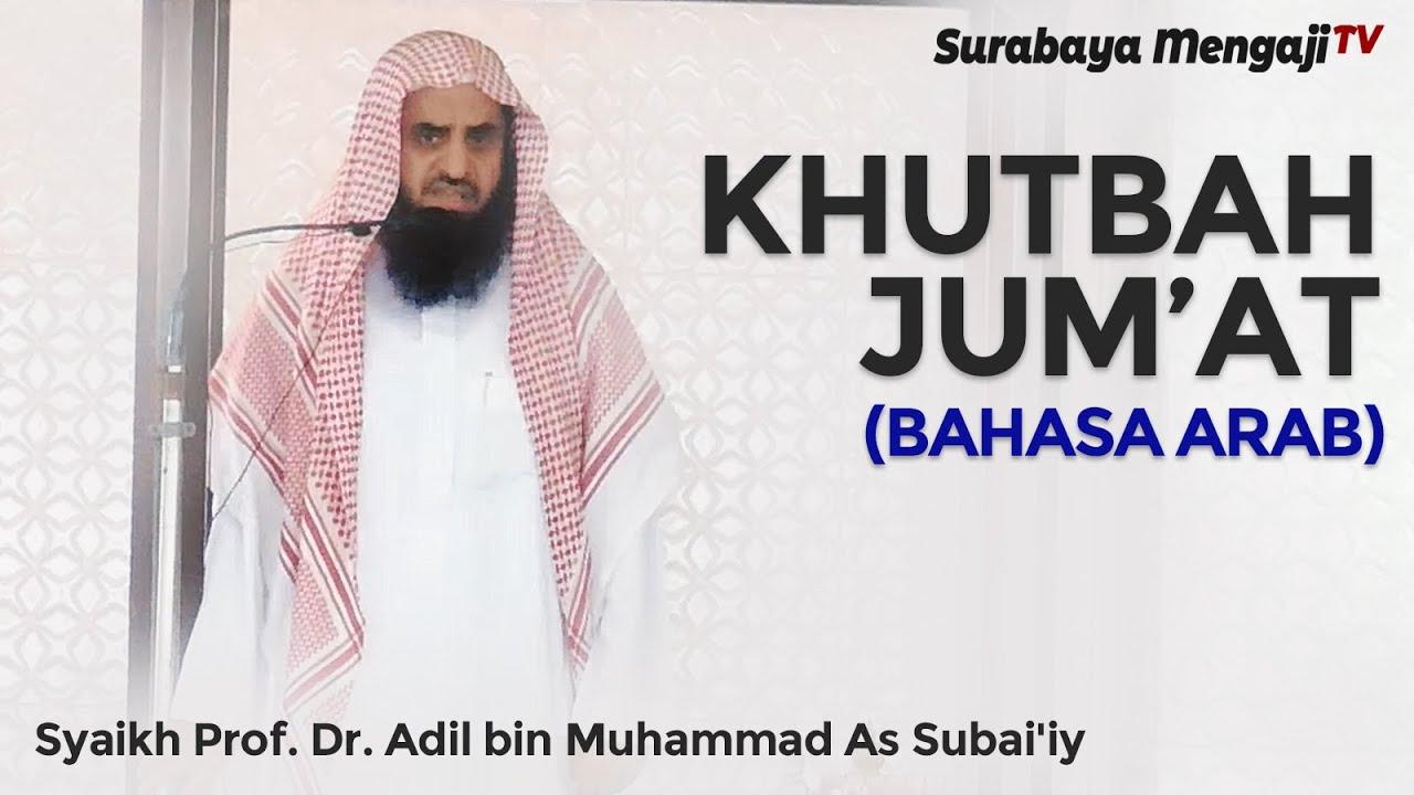 Khutbah Jum At Bahasa Arab Syaikh Prof Dr Adil Bin Muhammad As Subai Iy