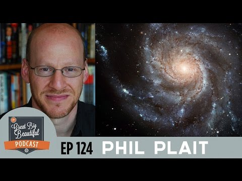 PHIL PLAIT THE BAD ASTRONOMER INTERVIEW ON THE GREAT BIG BEAUTIFUL PODCAST EP 124