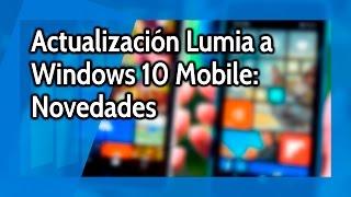 Ha llegado Windows 10 Mobile a tu Lumia: Conoce las novedades