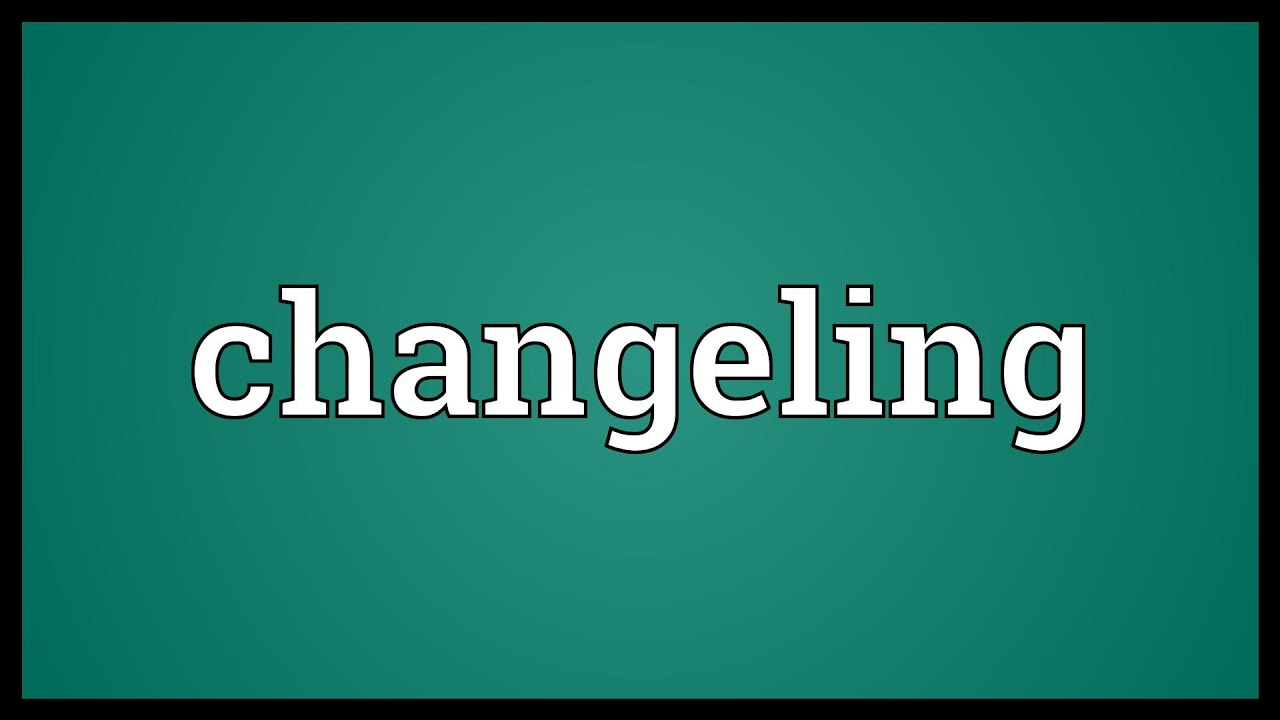 Changeling Meaning  sc 1 st  YouTube & Changeling Meaning - YouTube