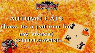 AUTUMN CATS (base to a pattern for my stores)- speed drawing  | DROIDMONKEY