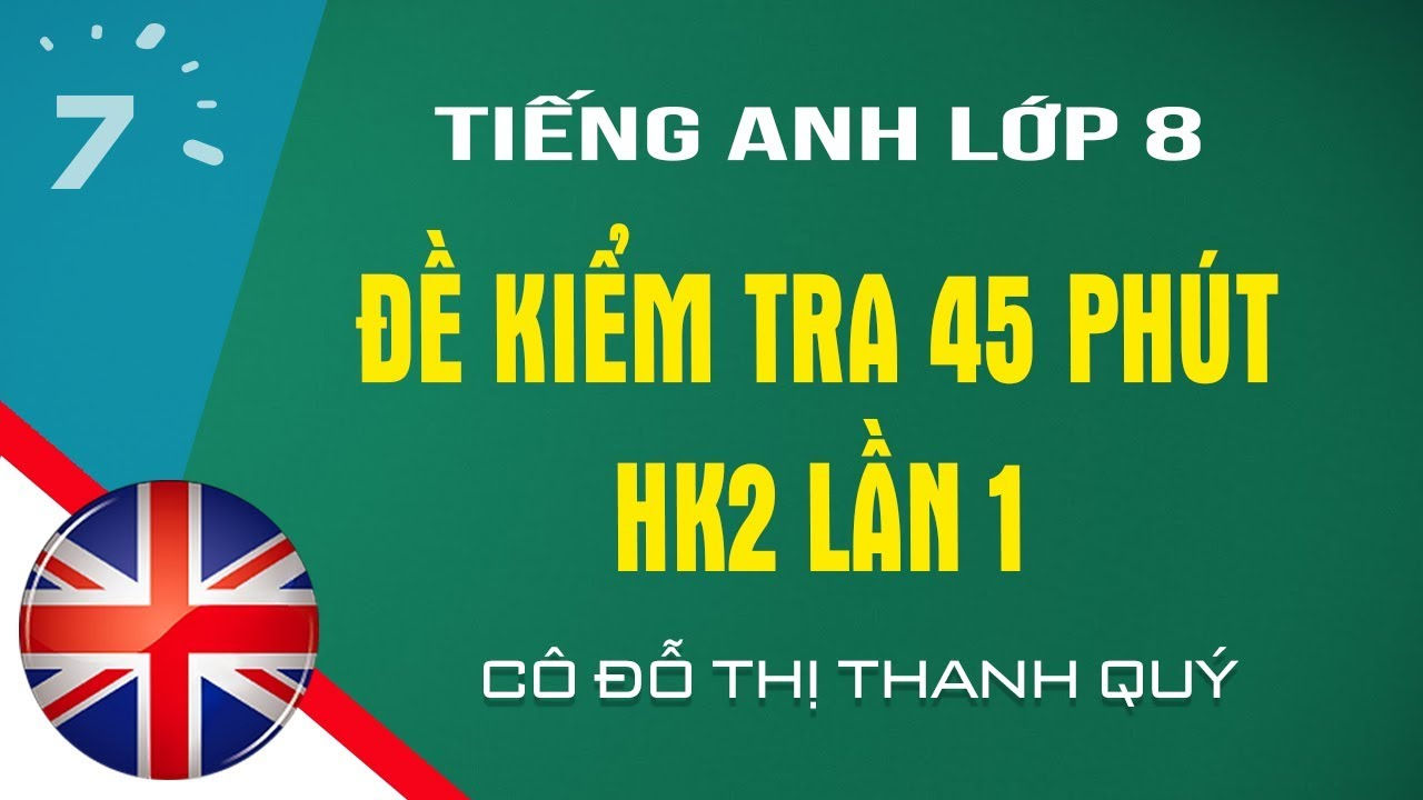 HD giải đề kiểm tra 45 phút Tiếng Anh lớp 8 HK2 lần 1 |HỌC247