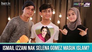 Ismail Izzani Nak Selena Gomez Masuk Islam?! I Muzik Jam Musim Ke-2