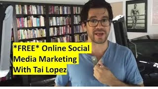 *FREE* Online Social Media Marketing With Tai Lopez