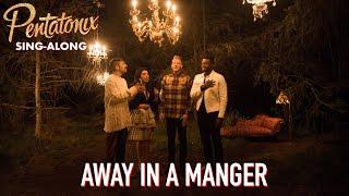 [SING-ALONG VIDEO] Away In A Manger  Pentatonix