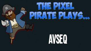 The Pixel Pirate Plays... AVSEQ