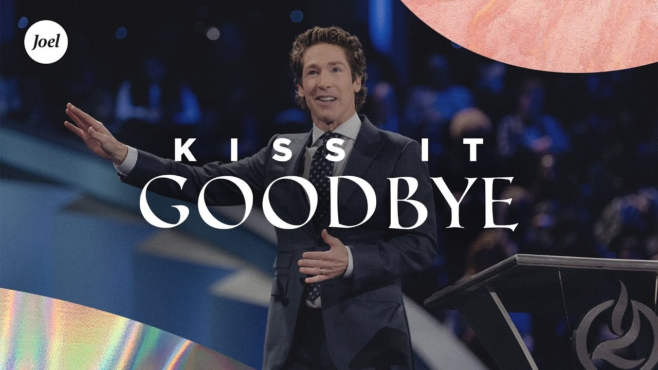 Kiss it Goodbye | Joel Osteen