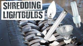 Shredding Lightbulbs - Shredding Stuff
