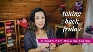 Knitting Speed & Style // Taking Back Friday // Episode 6 // a knitting vlog
