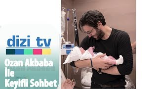 Yeni baba olan Ozan Akbaba ile keyifli bir söyleşi yaptık! - Dizi Tv 601. Bölüm