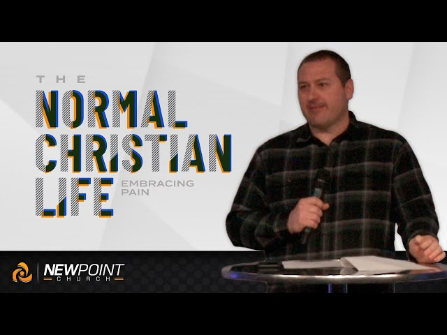 Embracing Pain | The Normal Christian Life [ New Point Church ]