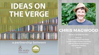 Ideas on the Verge: Chris Magwood