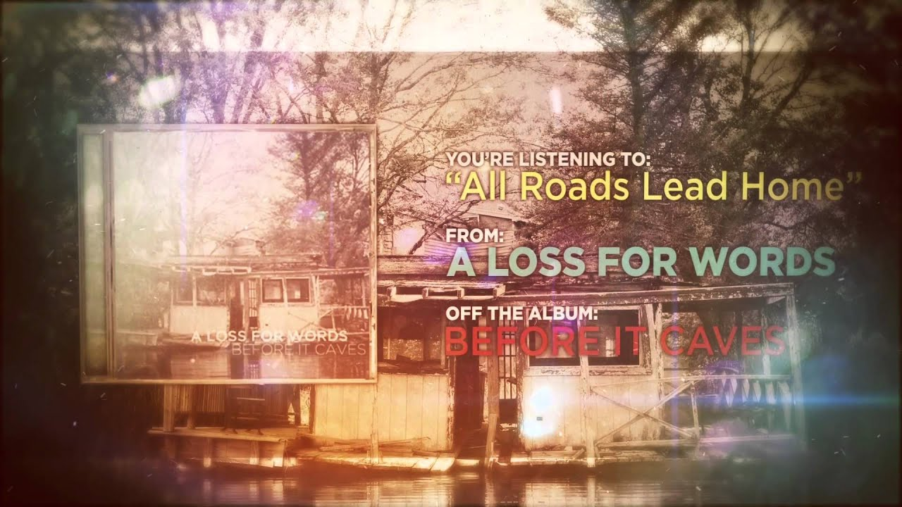 A Loss For Words - All Roads Lead Home