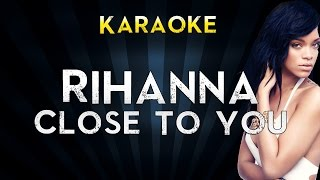 Rihanna - Close To You | Official Karaoke Instrumental Lyrics Cover Sing Along