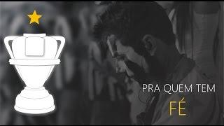 Pra quem tem FÉ - Copa do Brasil 2014
