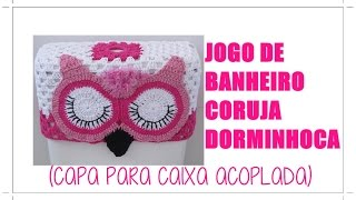JOGO DE BANHEIRO CORUJA DORMINHOCA -CAPA PARA CAIXA ACOPLADA