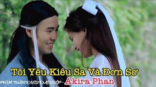Tôi Yêu Kiêu Sa Và Đơn Sơ | Official MV | Akira Phan